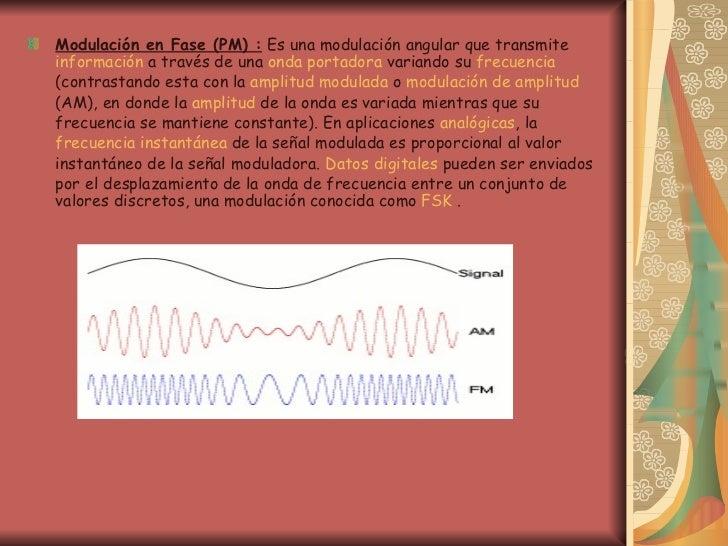 <ul><li>Modulación en Fase (PM) :   Es una modulación angular que transmite  información  a través de una  onda portadora ...