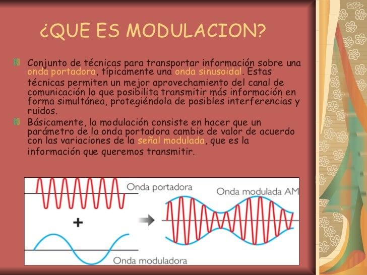 ¿QUE ES MODULACION? <ul><li>Conjunto de técnicas para transportar información sobre una  onda portadora , típicamente una ...