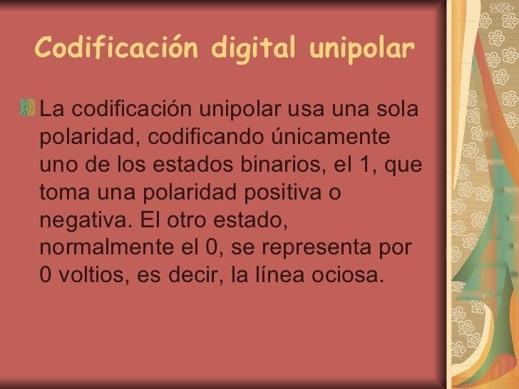 Codificación digital unipolar <ul><li>La codificación unipolar usa una sola polaridad, codificando únicamente uno de los e...