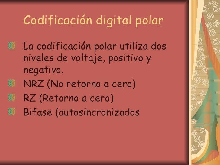 Codificación digital polar   <ul><li>La codificación polar utiliza dos niveles de voltaje, positivo y negativo. </li></ul>...