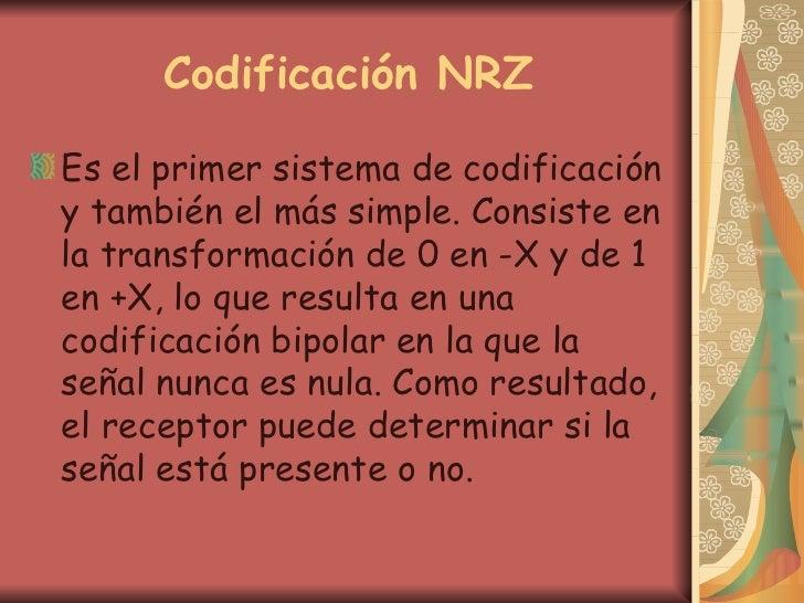 Codificación NRZ <ul><li>Es el primer sistema de codificación y también el más simple. Consiste en la transformación de 0 ...