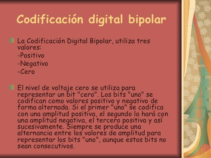 Codificación digital bipolar <ul><li>La Codificación Digital Bipolar, utiliza tres valores: </li></ul><ul><li>-Positivo </...