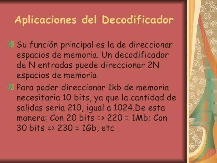Aplicaciones del Decodificador <ul><li>Su función principal es la de direccionar espacios de memoria. Un decodificador de ...