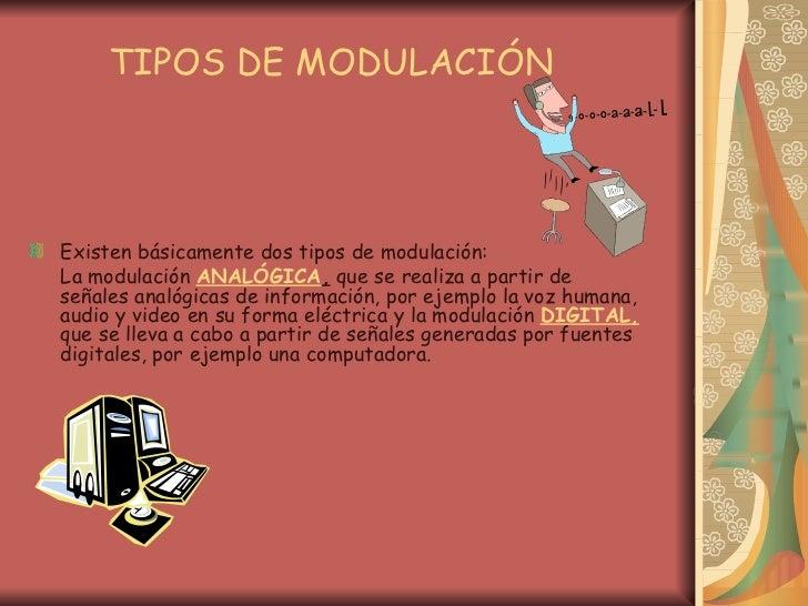 TIPOS DE MODULACIÓN   <ul><li>Existen básicamente dos tipos de modulación:  </li></ul><ul><li>La modulación  ANALÓGICA ,  ...