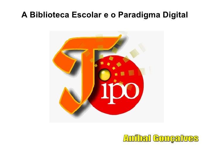 A Biblioteca Escolar e o Paradigma Digital Aníbal Gonçalves