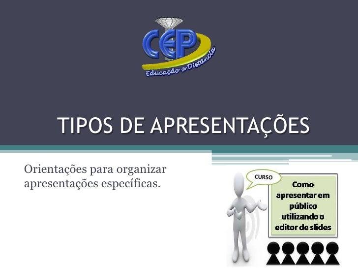 TIPOS DE APRESENTAÇÕES<br />Orientações para organizar  apresentações específicas.<br />