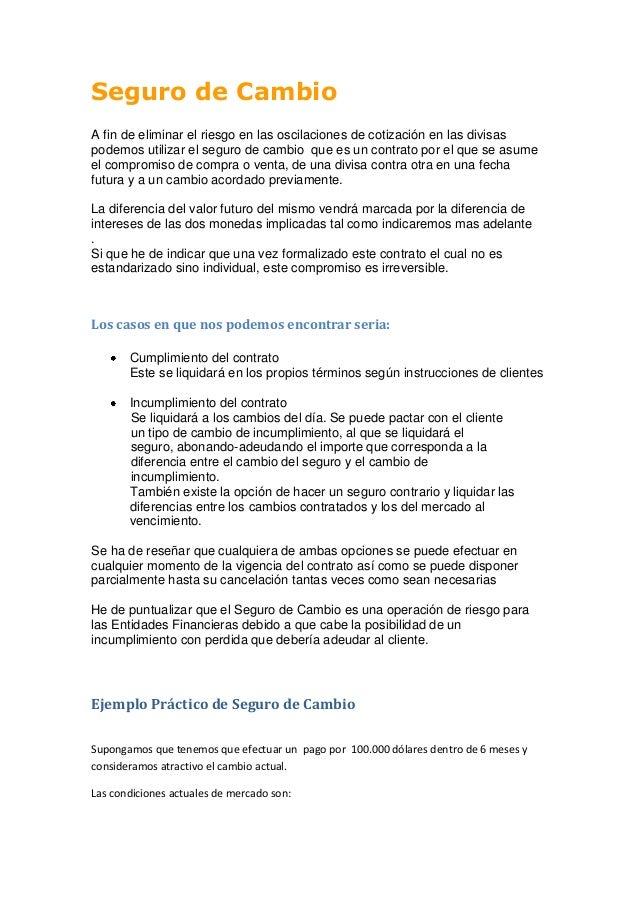 Seguro de CambioA fin de eliminar el riesgo en las oscilaciones de cotización en las divisaspodemos utilizar el seguro de ...