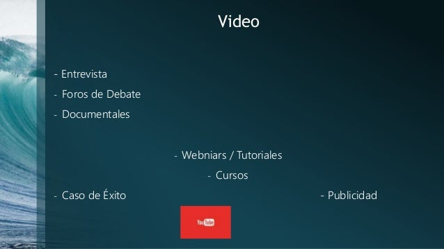 Video - Entrevista - Foros de Debate - Documentales - Webniars / Tutoriales - Cursos - Caso de Éxito - Publicidad