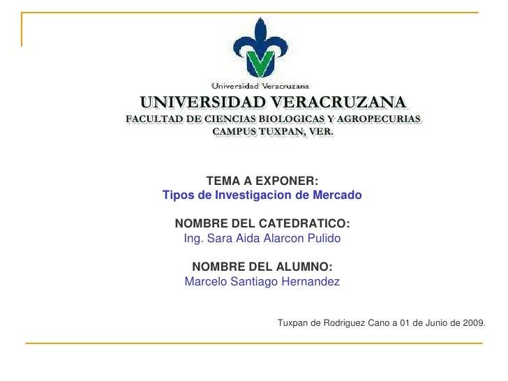 UNIVERSIDAD VERACRUZANAFACULTAD DE CIENCIAS BIOLOGICAS Y AGROPECURIASCAMPUS TUXPAN, VER. TEMA A EXPONER: Tipos de Investig...