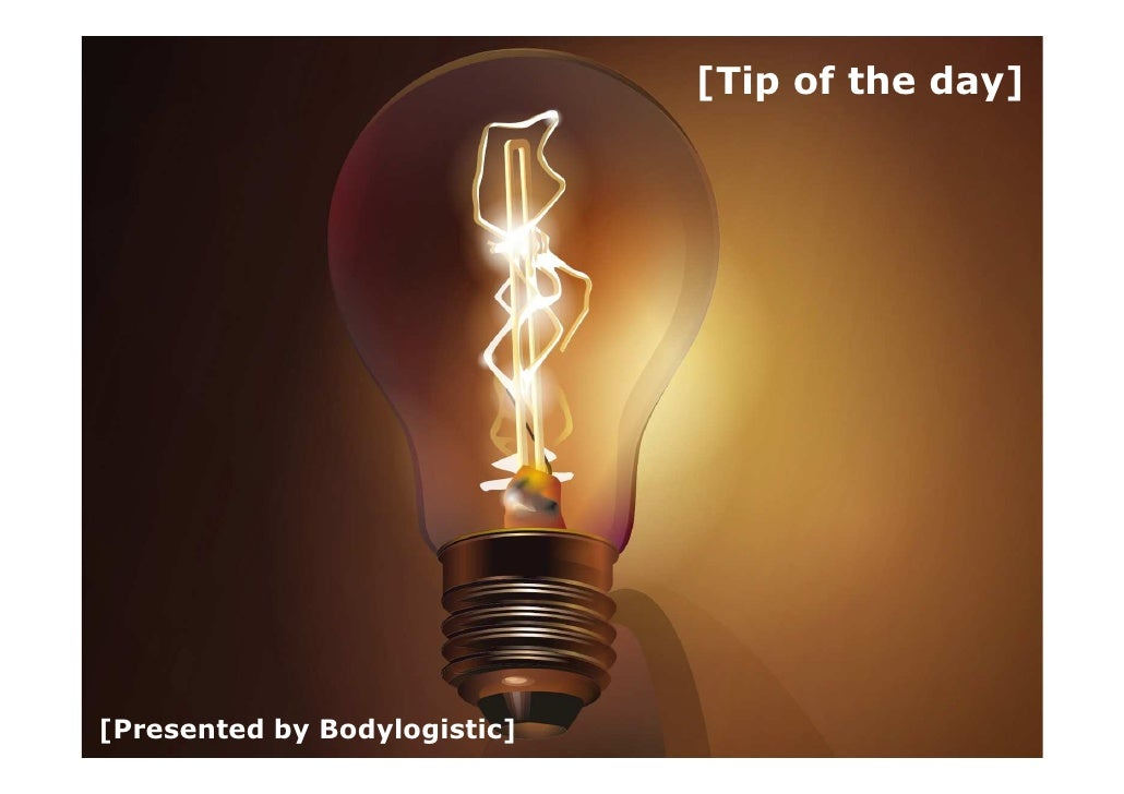 [Tip of the day]     [Presented by Bodylogistic]