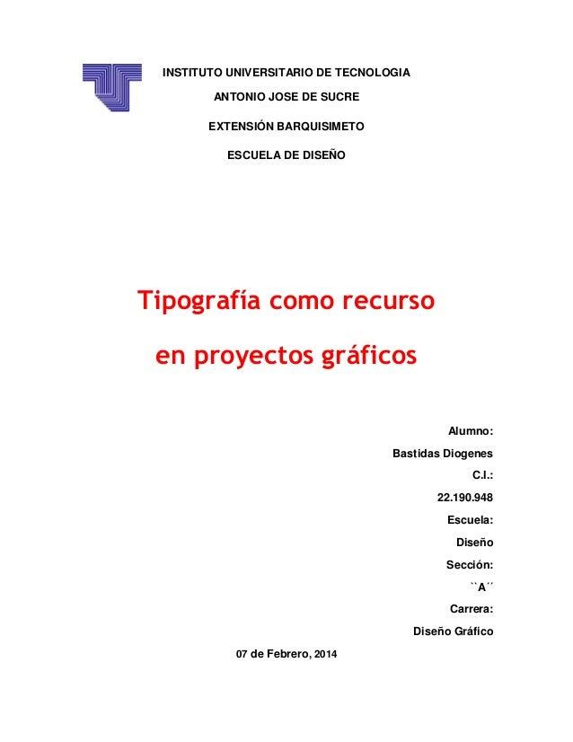 INSTITUTO UNIVERSITARIO DE TECNOLOGIA ANTONIO JOSE DE SUCRE EXTENSIÓN BARQUISIMETO ESCUELA DE DISEÑO  Tipografía como recu...