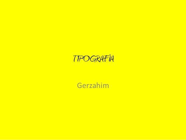 TIPOGRAFÌA Gerzahim