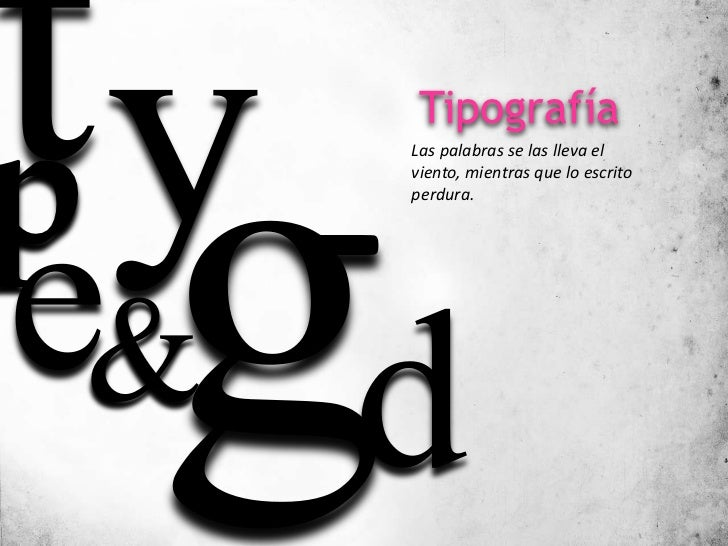 Tipografíap    Las palabras se las lleva el    viento, mientras que lo escrito    perdura.&