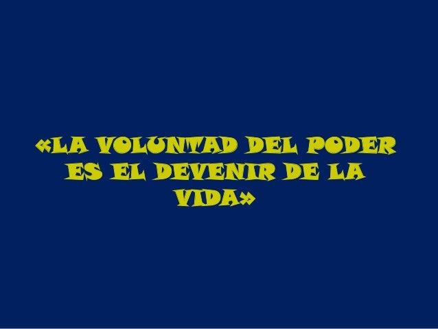 «LA VOLUNTAD DEL PODER  ES EL DEVENIR DE LA         VIDA»
