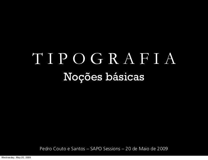 TIPOGRAFIA                                     Noções básicas                               Pedro Couto e Santos – SAPO Se...