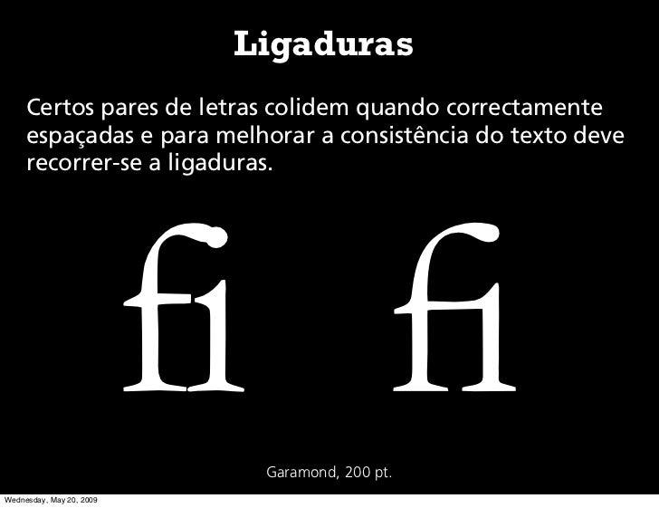 Ligaduras      Certos pares de letras colidem quando correctamente      espaçadas e para melhorar a consistência do texto ...