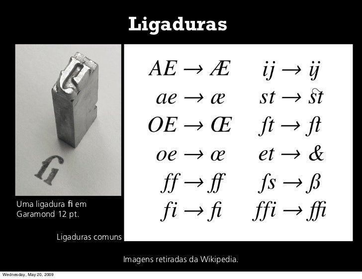 Ligaduras           Uma ligadura fi em       Garamond 12 pt.                            Ligaduras comuns                   ...