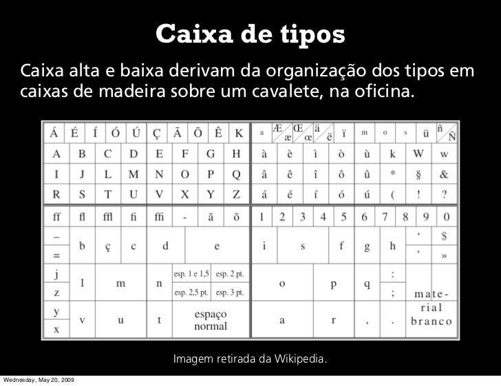 Caixa de tipos      Caixa alta e baixa derivam da organização dos tipos em      caixas de madeira sobre um cavalete, na of...