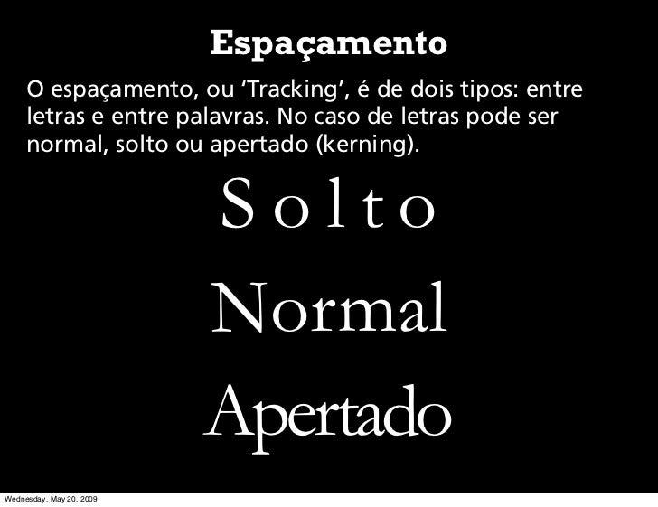 Espaçamento      O espaçamento, ou 'Tracking', é de dois tipos: entre      letras e entre palavras. No caso de letras pode...