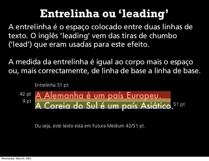 Entrelinha ou 'leading'      A entrelinha é o espaço colocado entre duas linhas de      texto. O inglês 'leading' vem das ...