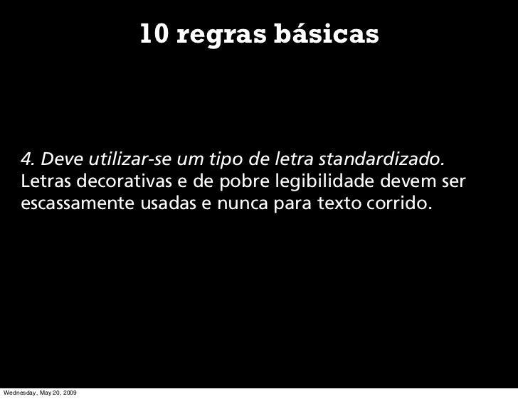 10 regras básicas         4. Deve utilizar-se um tipo de letra standardizado.      Letras decorativas e de pobre legibilid...