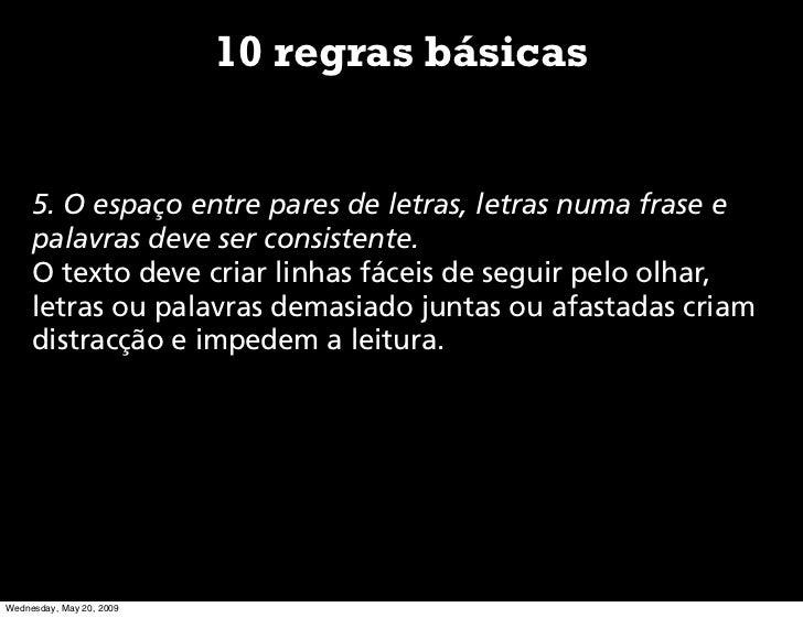 10 regras básicas        5. O espaço entre pares de letras, letras numa frase e      palavras deve ser consistente.      O...