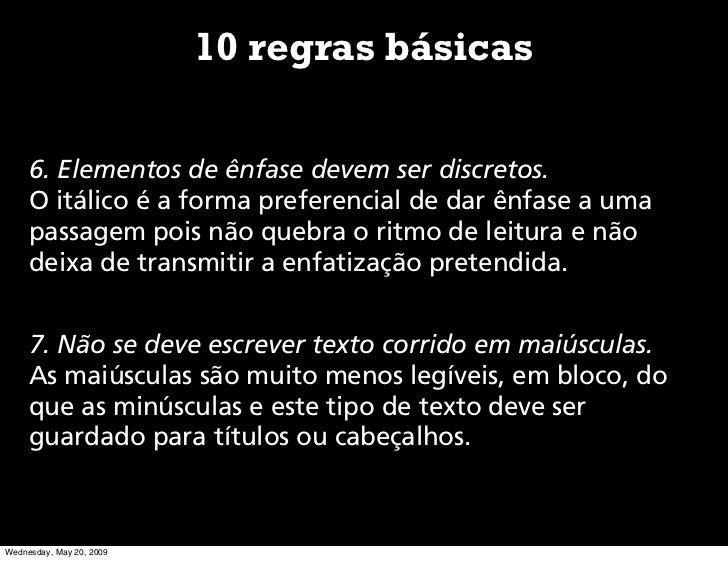 10 regras básicas       6. Elementos de ênfase devem ser discretos.      O itálico é a forma preferencial de dar ênfase a ...
