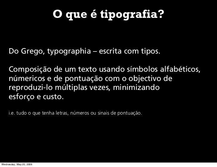 O que é tipografia?        Do Grego, typographia – escrita com tipos.       Composição de um texto usando símbolos alfabét...