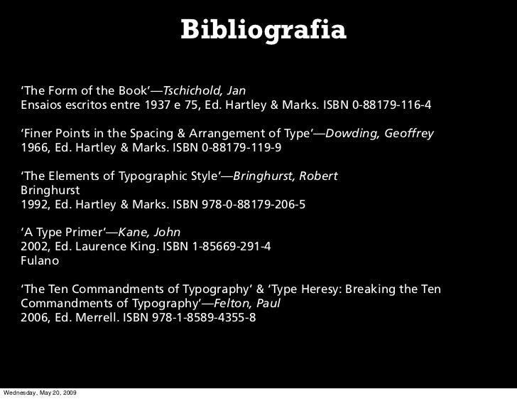 Bibliografia      'The Form of the Book'—Tschichold, Jan      Ensaios escritos entre 1937 e 75, Ed. Hartley & Marks. ISBN ...