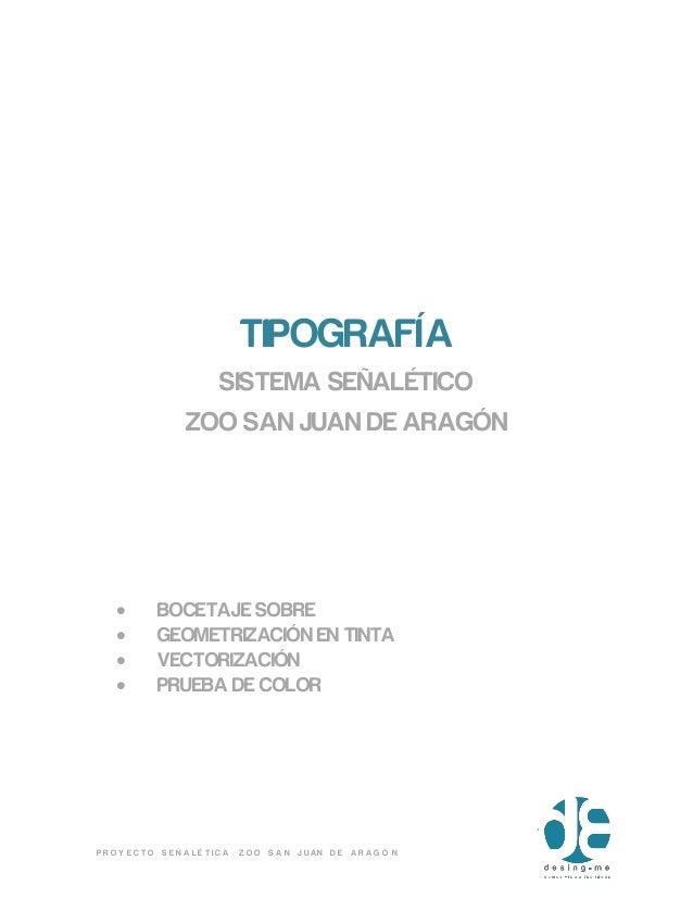 TIPOGRAFÍA              SISTEMA SEÑALÉTICO            ZOO SAN JUAN DE ARAGÓN       BOCETAJE SOBRE       GEOMETRIZACIÓN E...