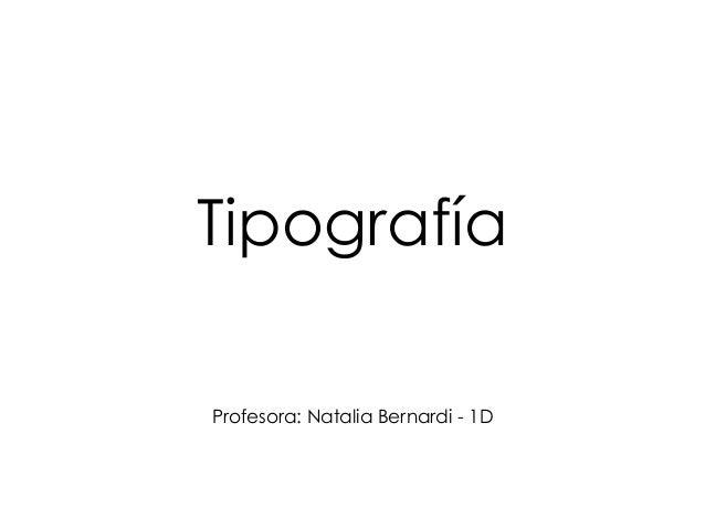 Tipografía Profesora: Natalia Bernardi - 1D