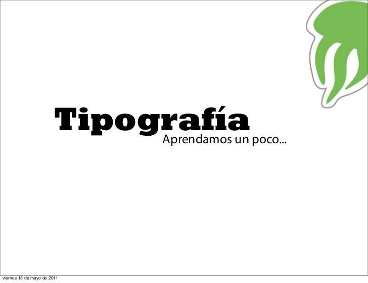 Tipografía                             Aprendamos un poco...viernes 13 de mayo de 2011