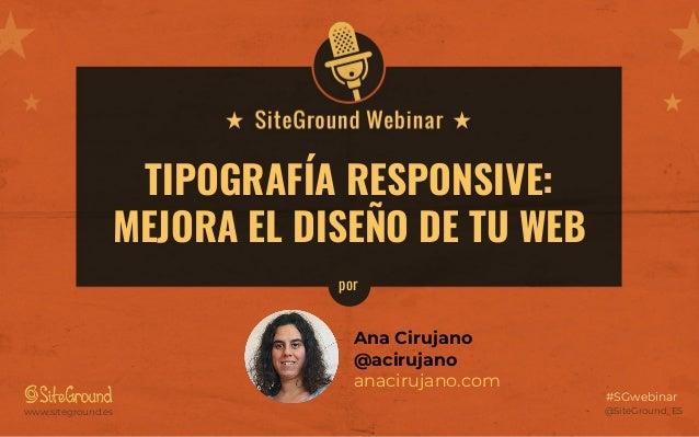 @SiteGround_ESwww.siteground.es #SGwebinar TIPOGRAF�A RESPONSIVE: MEJORA EL DISE�O DE TU WEB Ana Cirujano @acirujano anaci...