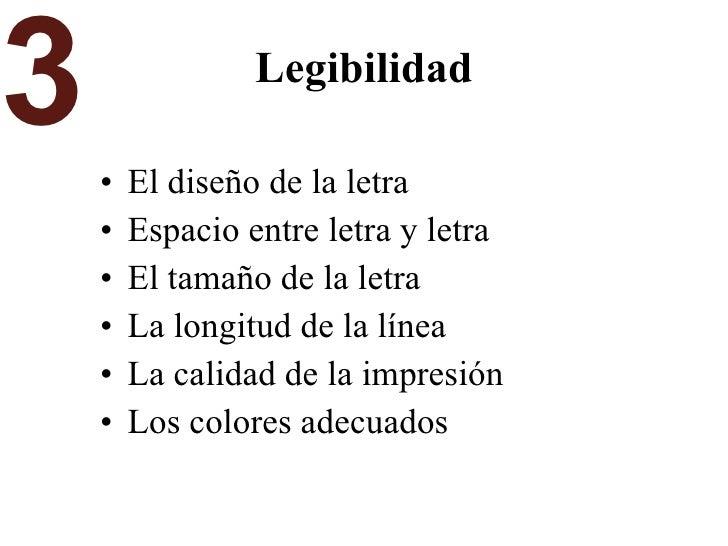 Legibilidad <ul><li>El diseño de la letra </li></ul><ul><li>Espacio entre letra y letra </li></ul><ul><li>El tamaño de la ...