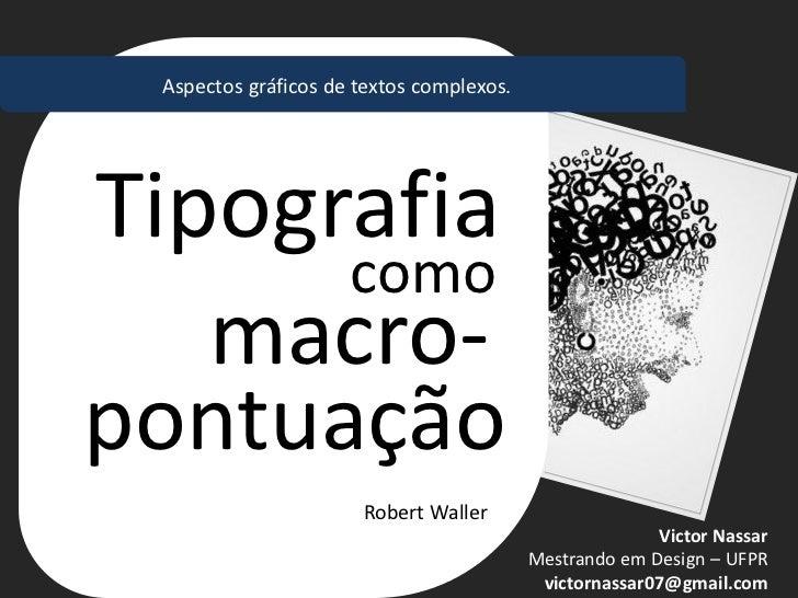 Aspectos gráficos de textos complexos.Tipografia      como   macro-pontuação                      Robert Waller           ...
