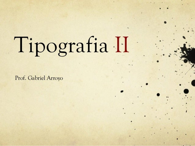 Tipografia IIProf. Gabriel Arroyo