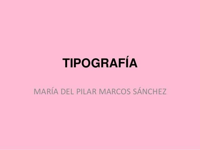 TIPOGRAFÍAMARÍA DEL PILAR MARCOS SÁNCHEZ