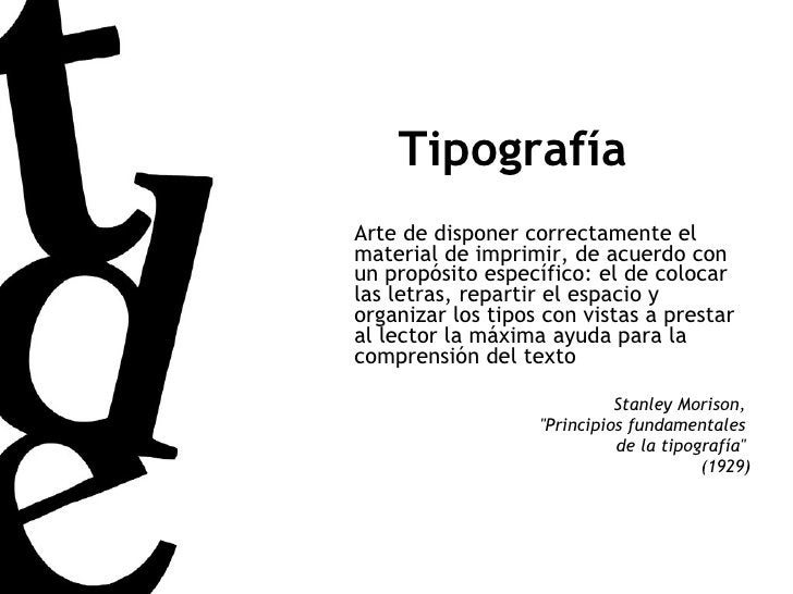 Tipografía Arte de disponer correctamente el material de imprimir, de acuerdo con un propósito específico: el de colocar l...