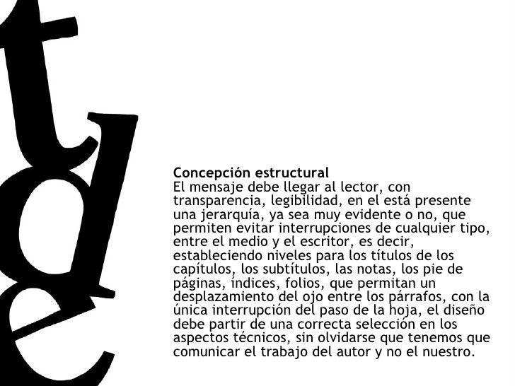 Concepción estructural El mensaje debe llegar al lector, con transparencia, legibilidad, en el está presente una jerarquía...