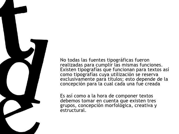 No todas las fuentes tipográficas fueron realizadas para cumplir las mismas funciones. Existen tipografías que funcionan p...