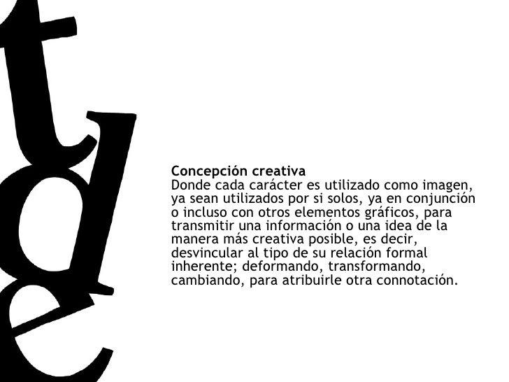 Concepción creativa Donde cada carácter es utilizado como imagen, ya sean utilizados por si solos, ya en conjunción o incl...