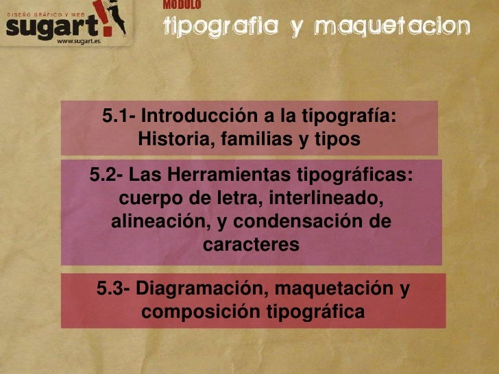 5.1- Introducción a la tipografía: Historia, familias y tipos<br />5.2- Las Herramientas tipográficas: cuerpo de letra, in...