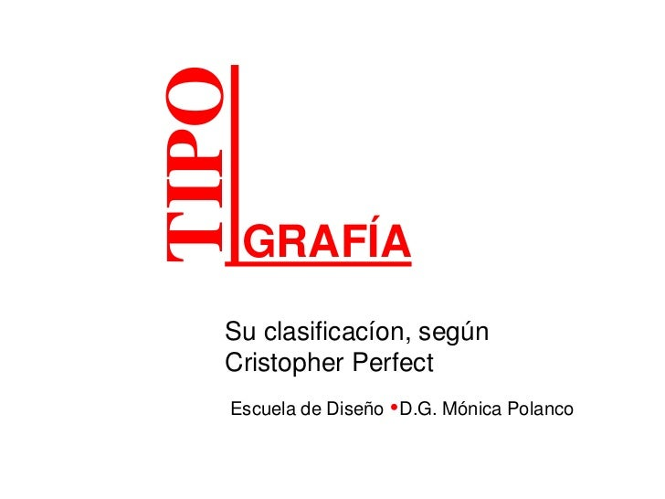 TIPO<br />GRAFÍASu clasificacíon, según Cristopher Perfect <br />Escuela de Diseño D.G. Mónica Polanco<br />