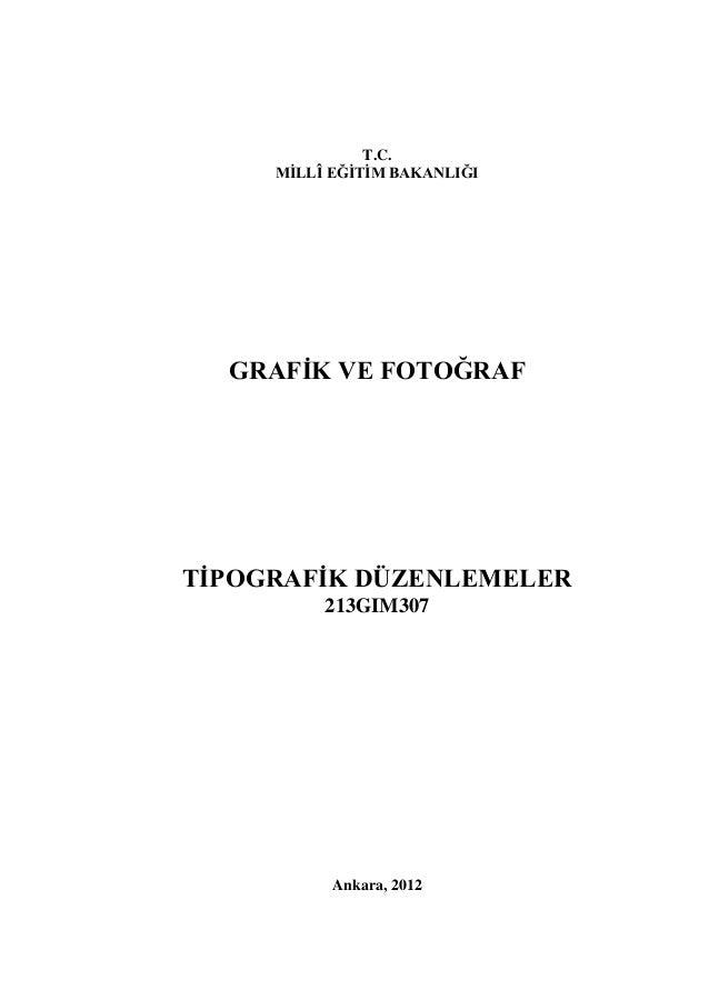 T.C.  MİLLÎ EĞİTİM BAKANLIĞI  GRAFİK VE FOTOĞRAF  TİPOGRAFİK DÜZENLEMELER  213GIM307  Ankara, 2012