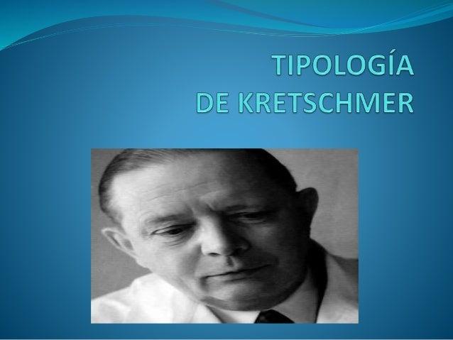 BIOGRAFIA Kretschmer (1888—1964), médico psiquiatra alemán, realiza su estudio sobre la relación entre la constitución fís...