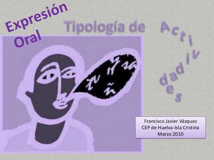 Expresión<br />Tipología de <br />A<br />c<br />t<br />Oral<br />i<br />v<br />i<br />d<br />a<br />d<br />e<br />s<br />F...