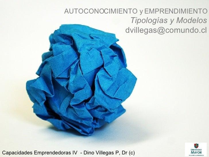 AUTOCONOCIMIENTO y EMPRENDIMIENTO Tipologías y Modelos [email_address] Capacidades Emprendedoras IV  - Dino Villegas P, Dr...