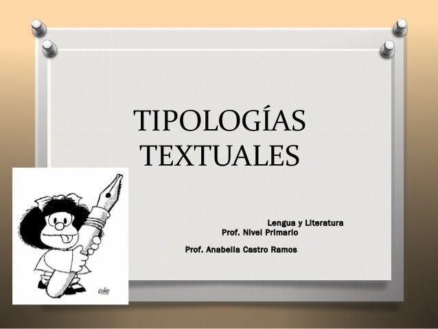TIPOLOGÍASTEXTUALESLengua y LiteraturaProf. Nivel PrimarioProf. Anabella Castro Ramos