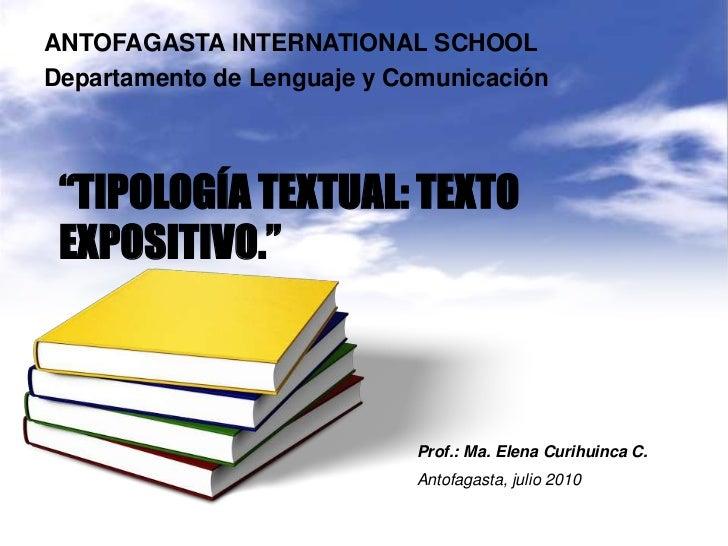 "ANTOFAGASTA INTERNATIONAL SCHOOL<br />Departamento de Lenguaje y Comunicación<br />""TIPOLOGÍA TEXTUAL: TEXTO EXPOSITIVO.""<..."
