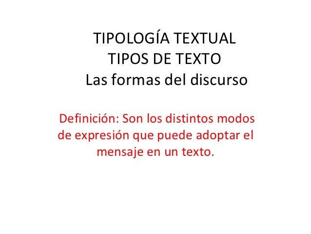TIPOLOGÍA TEXTUAL       TIPOS DE TEXTO    Las formas del discursoDefinición: Son los distintos modosde expresión que puede...